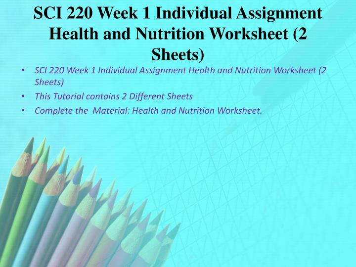SCI 220 Week 1 Individual Assignment Health and Nutrition Worksheet (2 Sheets)