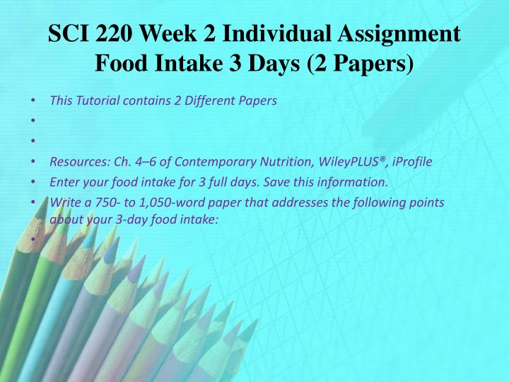 SCI 220 Week 2 Individual Assignment Food Intake 3 Days (2 Papers)