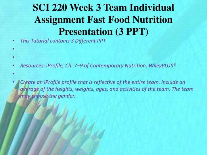 SCI 220 Week 3 Team Individual Assignment Fast Food Nutrition Presentation (3 PPT)