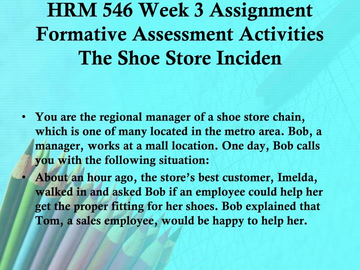 HRM 546 Week 3 Assignment Formative Assessment Activities The Shoe Store Inciden