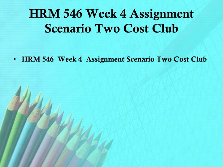 HRM 546 Week 4 Assignment Scenario Two Cost Club