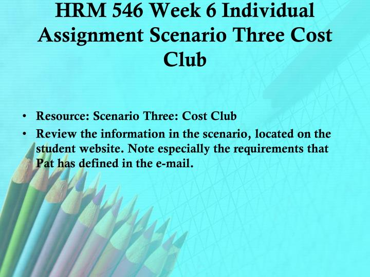 HRM 546 Week 6 Individual Assignment Scenario Three Cost Club