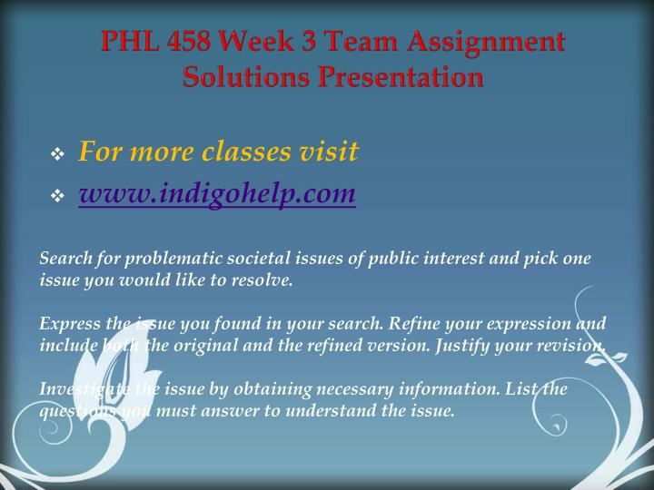 PHL 458 Week 3 Team Assignment Solutions Presentation
