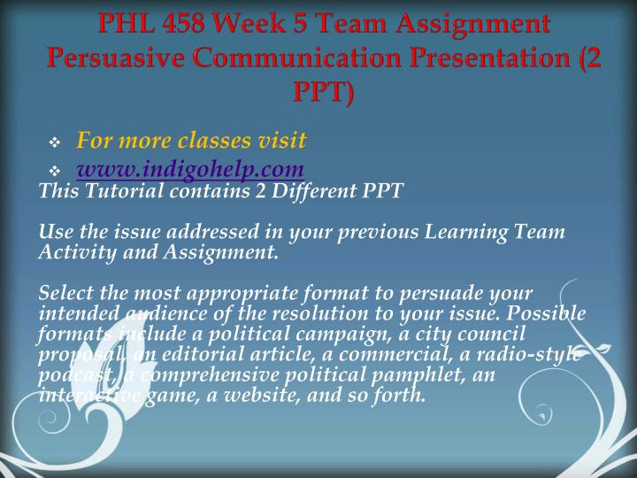 PHL 458 Week 5 Team Assignment Persuasive Communication Presentation (2 PPT)