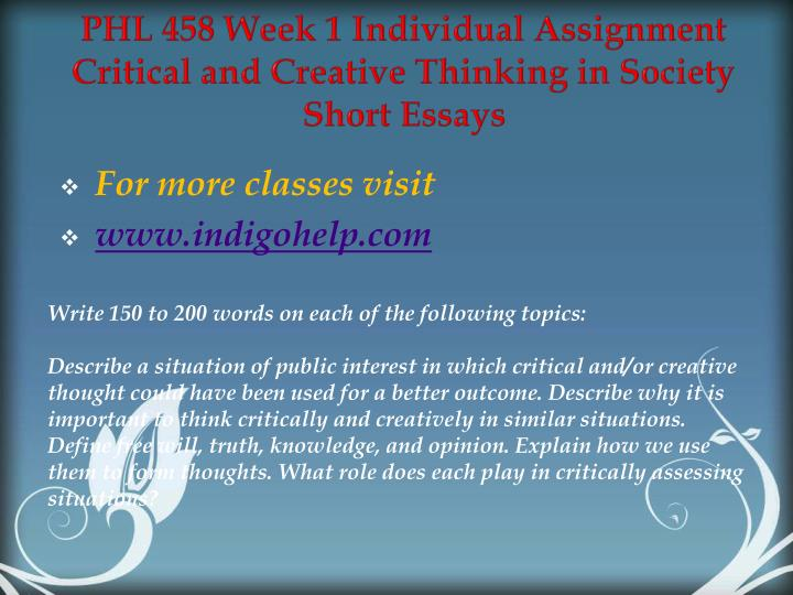 PHL 458 Week 1 Individual Assignment Critical and Creative Thinking in Society Short Essays
