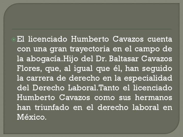 El licenciado Humberto Cavazos cuenta con una gran trayectoria en el campo de la
