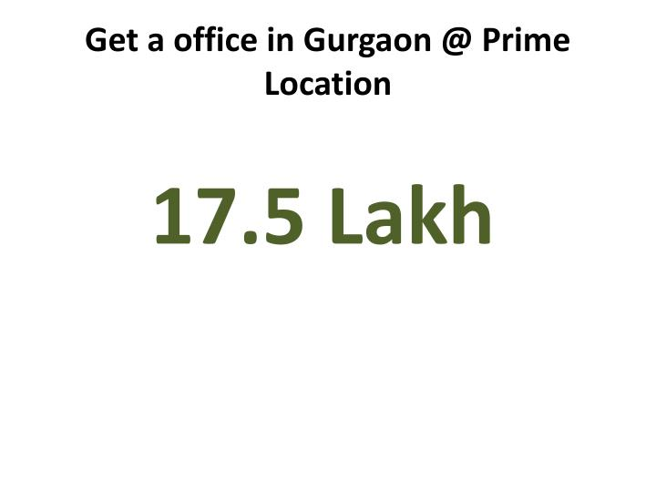 Get a office in gurgaon @ prime location