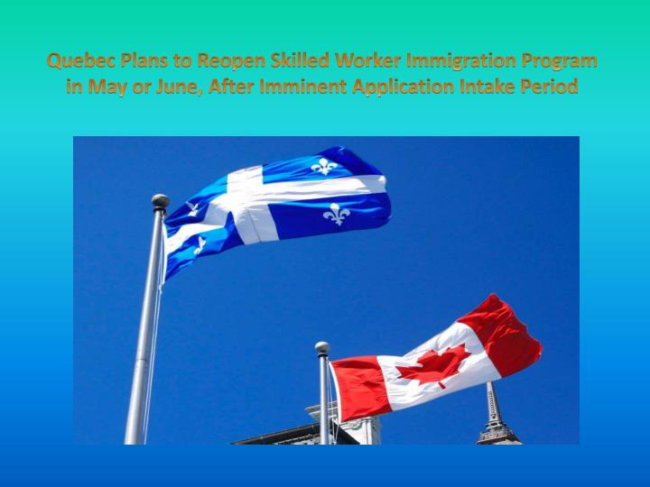Quebec Plans to Reopen Skilled Worker Immigration Program in May or June, After Imminent Application...