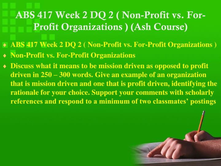 ABS 417 Week 2 DQ 2 ( Non-Profit vs. For-Profit Organizations ) (Ash Course)