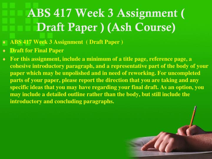 ABS 417 Week 3 Assignment ( Draft Paper ) (Ash Course)