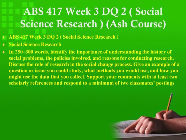 ABS 417 Week 3 DQ 2 ( Social Science Research ) (Ash Course)