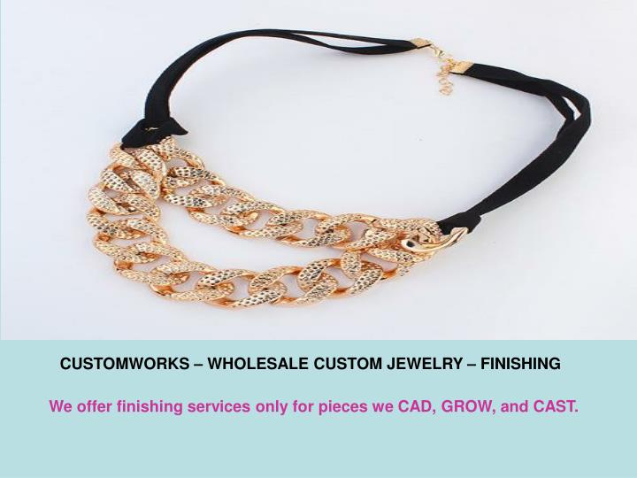CUSTOMWORKS – WHOLESALE CUSTOM JEWELRY – FINISHING