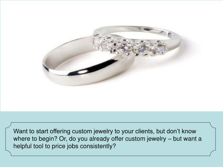 Want to start offering custom jewelry to your clients, but don't know where to begin? Or, do you already offer custom jewelry – but want a helpful tool to price jobs consistently?