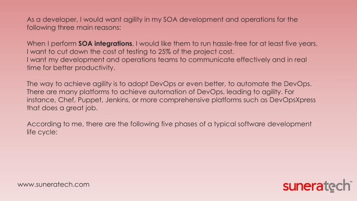 As a developer, I would want agility in my SOA development and operations for the following three ma...
