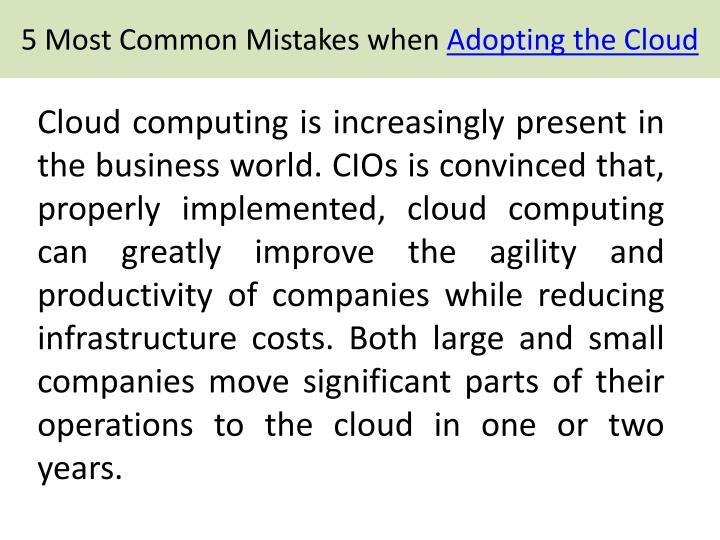 Cloud computing is increasingly present in the business world. CIOs is convinced that, properly implemented, cloud computing can greatly improve the agility and productivity of companies while reducing infrastructure costs. Both large and small companies move significant parts of their operations to the cloud in one or two years.
