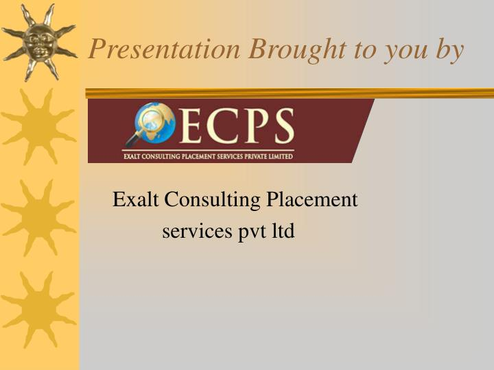 Presentation Brought to you by