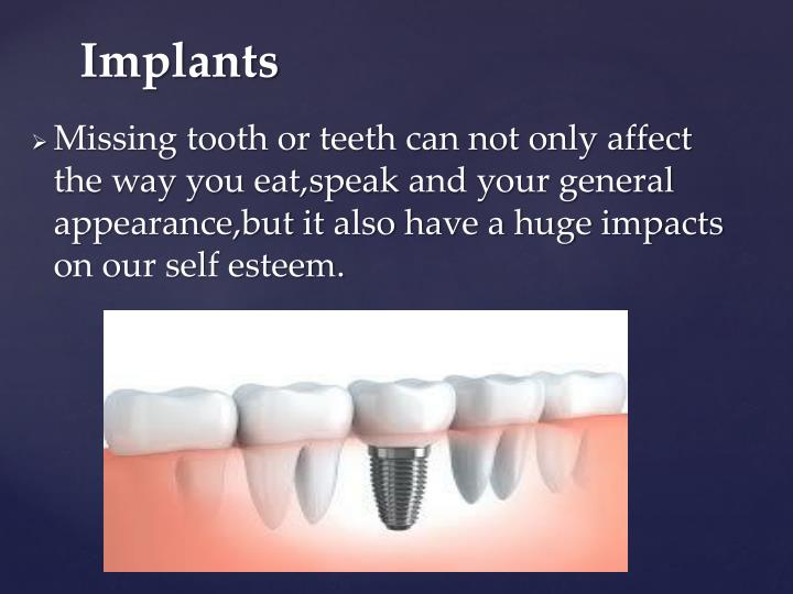 Missing tooth or teeth can not only affect the way you