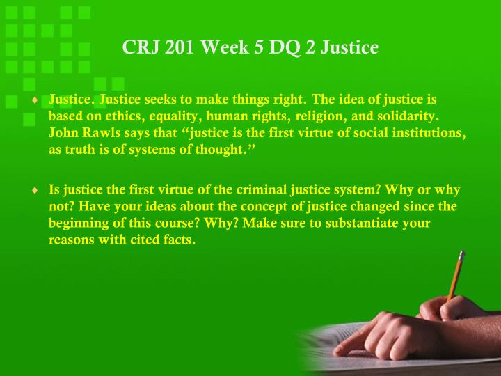 is justice the first virtue of the criminal justice system Justice as a virtue  political power is distributed within a system of government  and the proverb says 'and in justice all virtue is summed up.