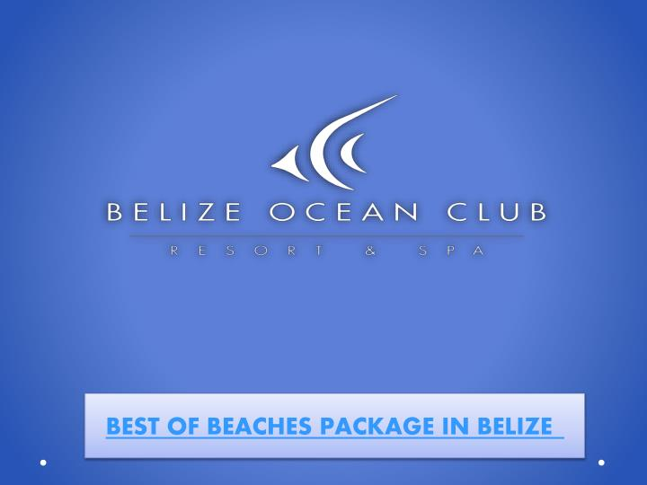 Best of beaches package in belize