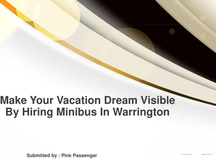 Make your vacation dream visible by hiring minibus in warrington