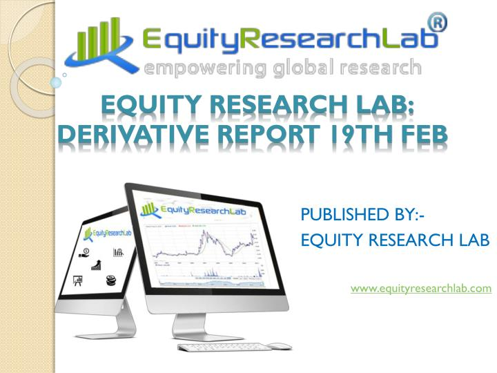 EQUITY RESEARCH LAB: DERIVATIVE REPORT