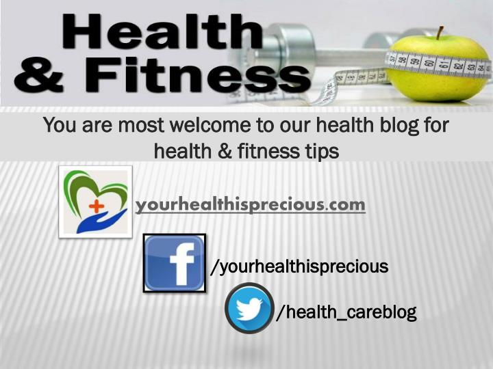You are most welcome to our health blog for