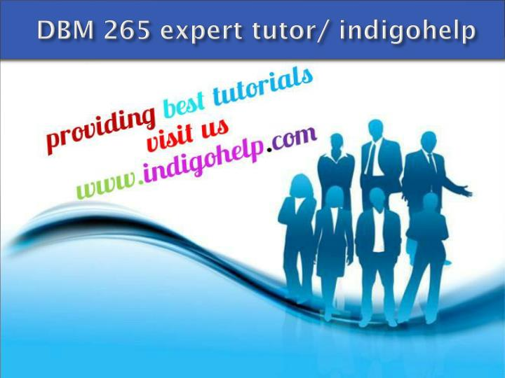 DBM 265 expert tutor/ indigohelp