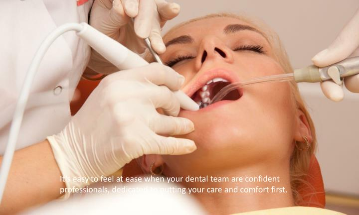 It's easy to feel at ease when your dental team are confident
