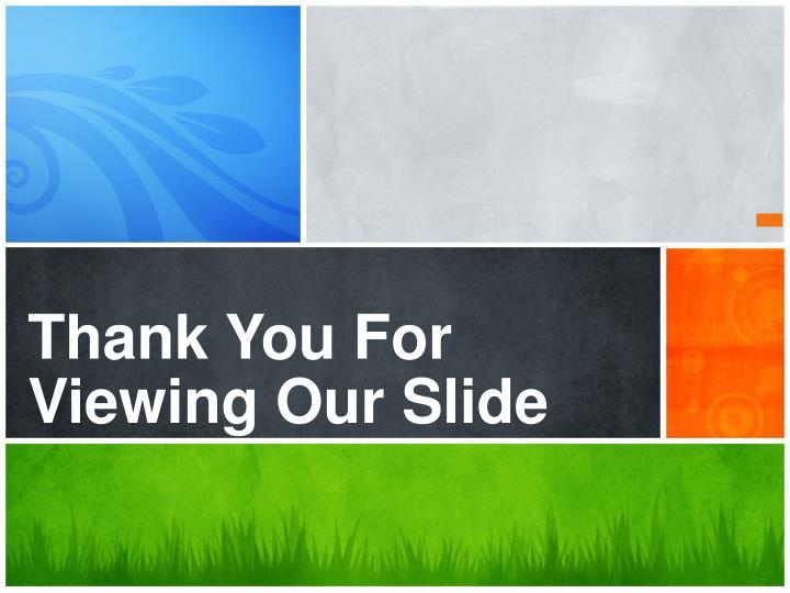 Thank You For Viewing Our Slide