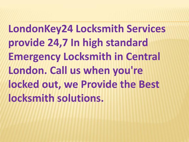 LondonKey24 Locksmith Services provide 24,7 In high standard Emergency Locksmith in Central London. ...