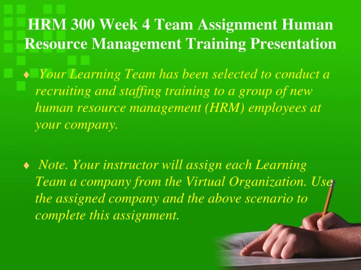 HRM 300 Week 4 Team Assignment Human Resource Management Training Presentation