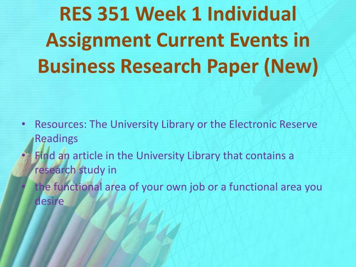 RES 351 Week 1 Individual Assignment Current Events in Business Research Paper (New)
