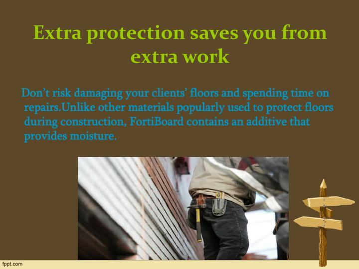 Extra protection saves you from extra work