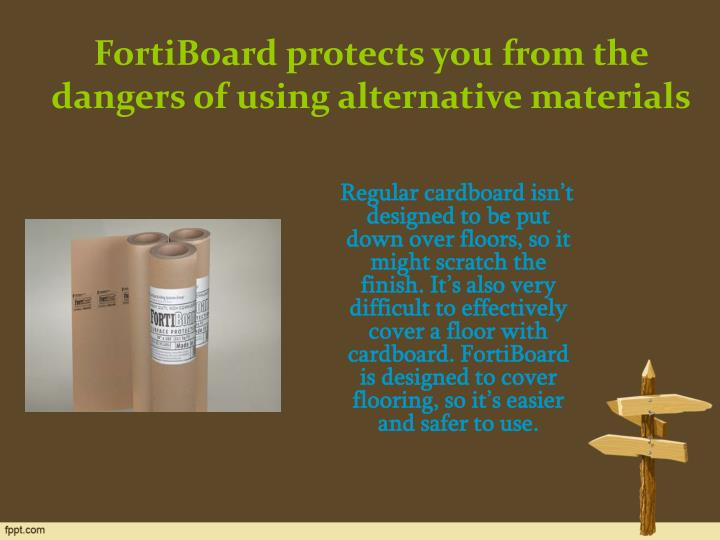 FortiBoard protects you from the dangers of using alternative materials