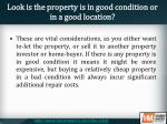 look is the property is in good condition or in a good location