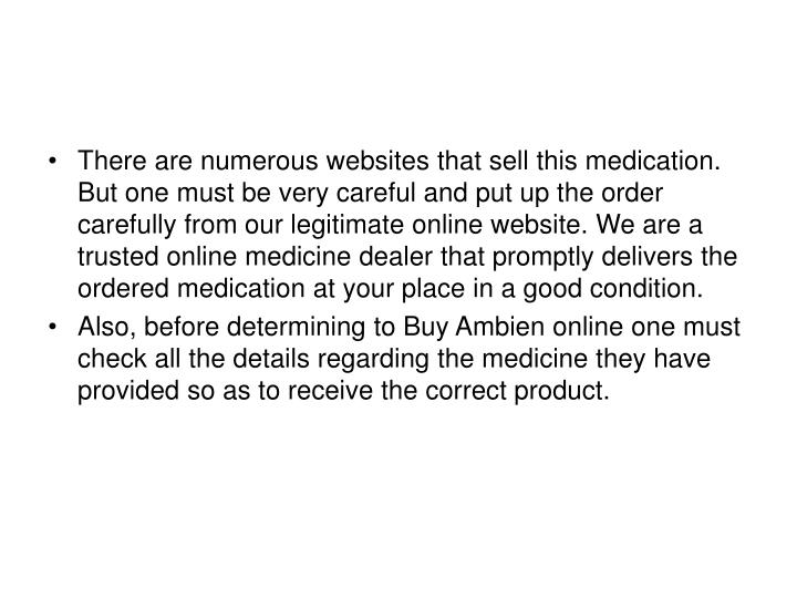 There are numerous websites that sell this medication. But one must be very careful and put up the order carefully from our legitimate online website. We are a trusted online medicine dealer that promptly delivers the ordered medication at your place in a good condition.