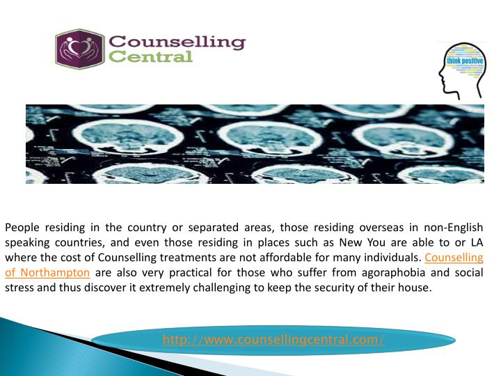 People residing in the country or separated areas, those residing overseas in non-English speaking countries, and even those residing in places such as New You are able to or LA where the cost of Counselling