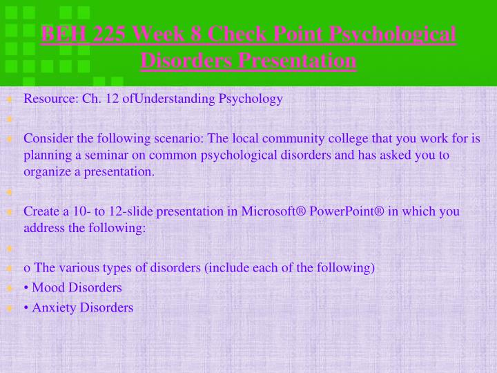 BEH 225 Week 8 Check Point Psychological Disorders