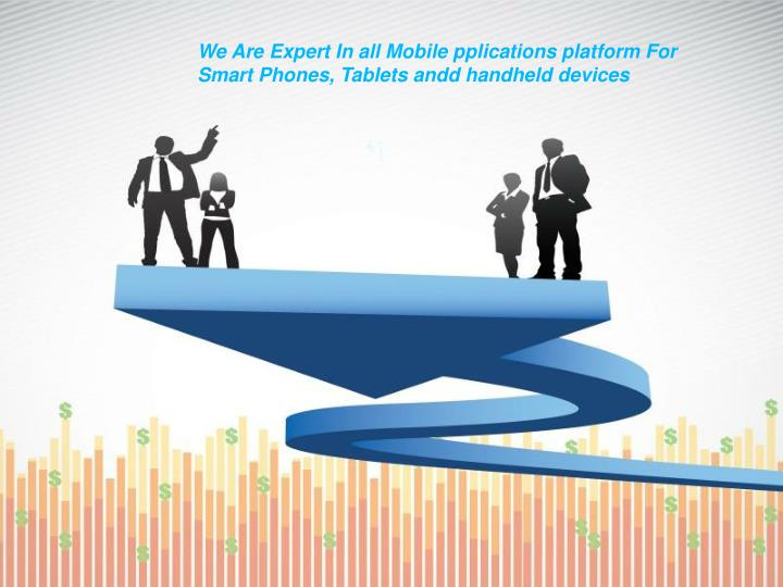 We Are Expert In all Mobile pplications platform For