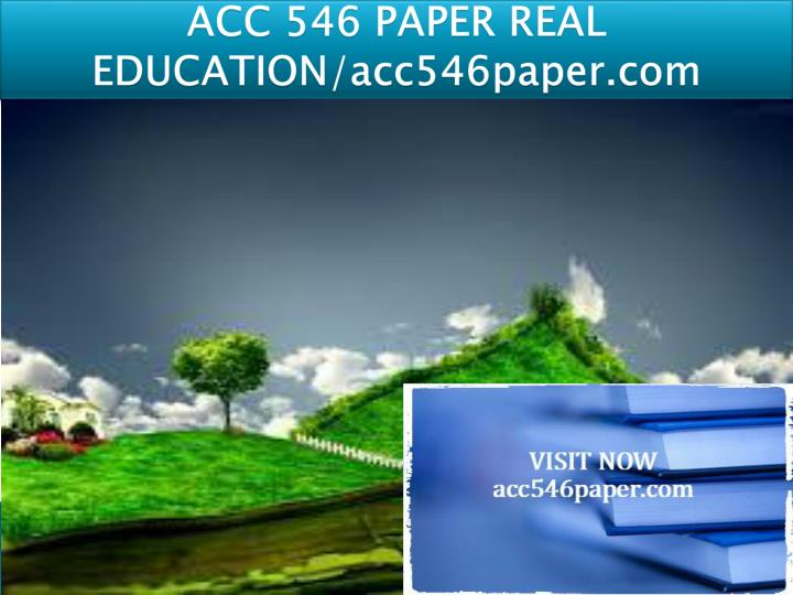 Acc 546 paper real education acc546paper com