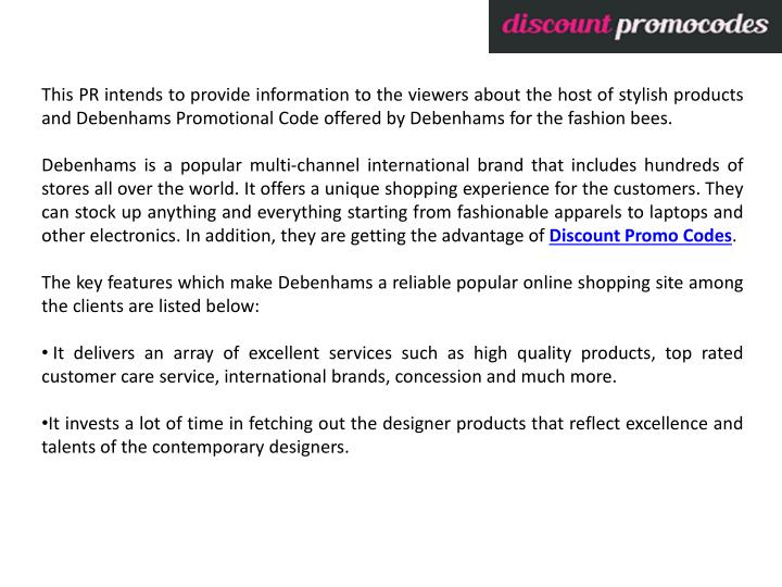 This PR intends to provide information to the viewers about the host of stylish products and Debenhams Promotional Code