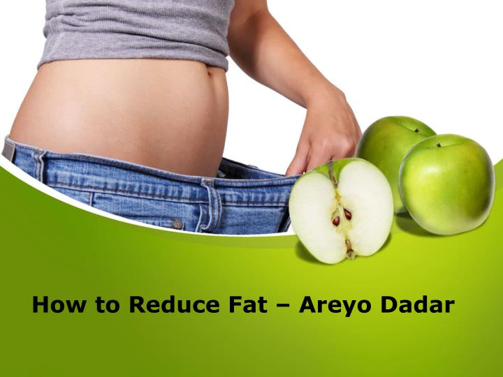 How to reduce fat areyo dadar