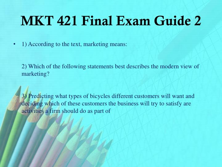 MKT 421 Final Exam Guide 2