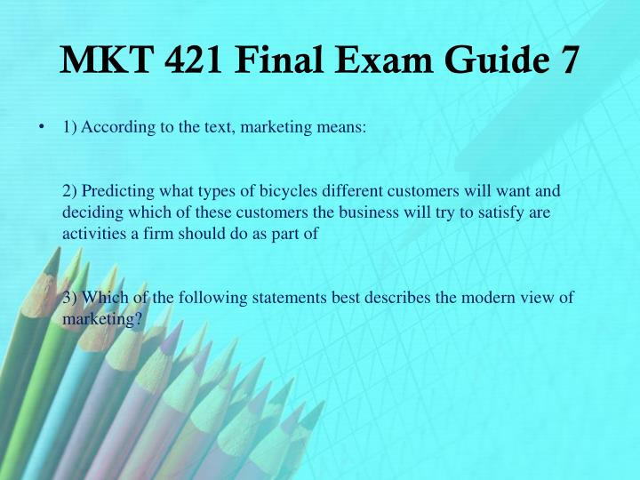 MKT 421 Final Exam Guide 7