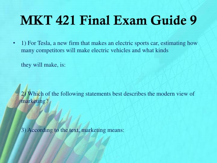 MKT 421 Final Exam Guide 9
