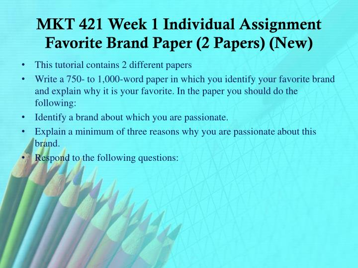 MKT 421 Week 1 Individual Assignment Favorite Brand Paper (2 Papers) (New)