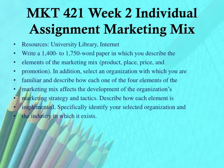 MKT 421 Week 2 Individual Assignment Marketing Mix