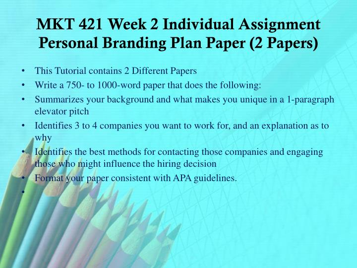 MKT 421 Week 2 Individual Assignment Personal Branding Plan Paper (2 Papers)