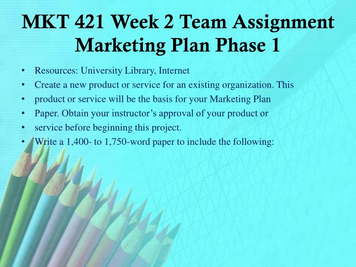 MKT 421 Week 2 Team Assignment Marketing Plan Phase 1