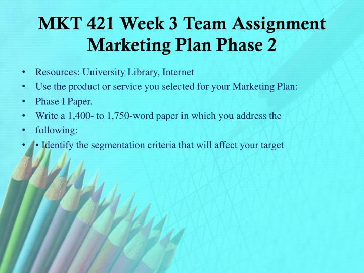 MKT 421 Week 3 Team Assignment Marketing Plan Phase 2